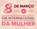 Dia Internacional da Mulher - 2018