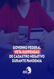 Governo Federal veta suspensão de cadastro negativo durante a pandemia.